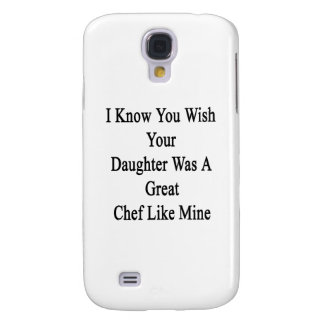 I Know You Wish Your Daughter Was A Great Chef Lik Samsung Galaxy S4 Covers