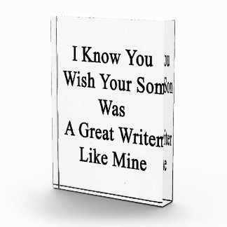 I Know You Wish Your Son Was A Great Writer Like M Acrylic Award