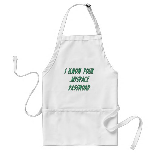 I know your myspace password aprons