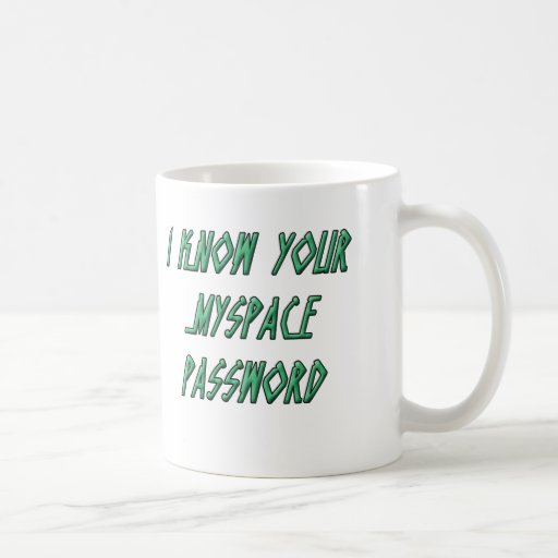 I know your myspace password coffee mugs