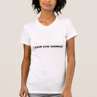 I know your password Shirt