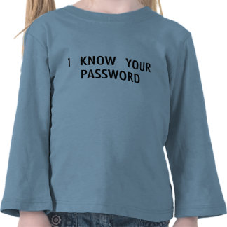 I Know Your Password T Shirt
