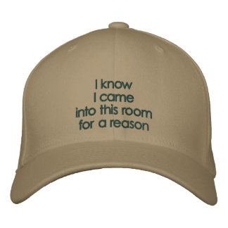 I knowI came into this roomfor a reason Embroidered Baseball Caps