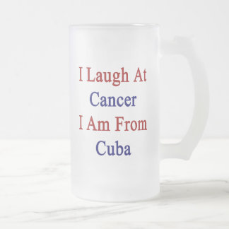 I Laugh At Cancer I Am From Cuba 16 Oz Frosted Glass Beer Mug