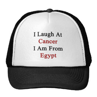 I Laugh At Cancer I Am From Egypt Trucker Hat