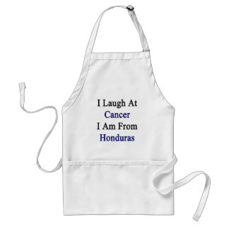 I Laugh At Cancer I Am From Honduras Aprons