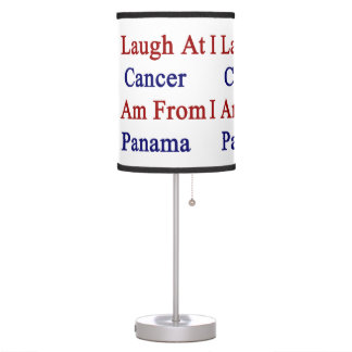 I Laugh At Cancer I Am From Panama Table Lamp