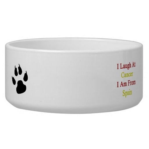 I Laugh At Cancer I Am From Spain Dog Food Bowl