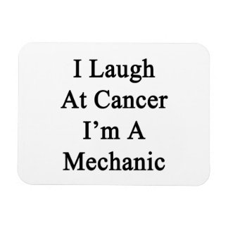 I Laugh At Cancer I m A Mechanic Rectangle Magnets