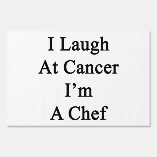 I Laugh At Cancer I'm A Chef Sign