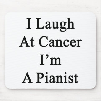 I Laugh At Cancer I'm A Pianist. Mouse Pad