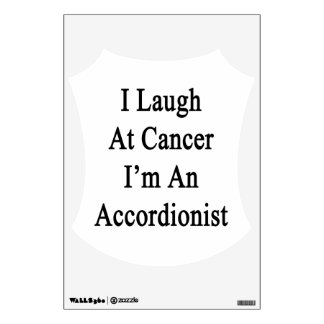 I Laugh At Cancer I'm An Accordionist Room Sticker