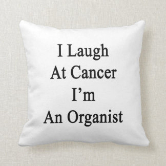I Laugh At Cancer I'm An Organist Pillow