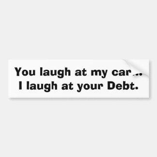 I laugh at your debt. car bumper sticker