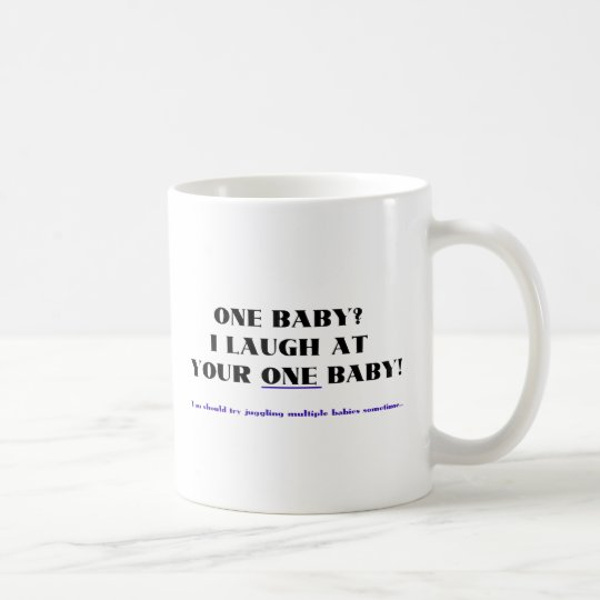 I laugh at your one baby! coffee mug