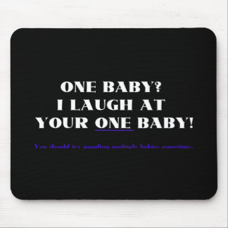 I laugh at your one baby! mouse pad