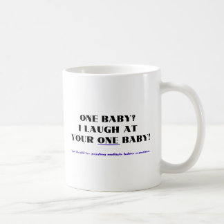 I laugh at your one baby! classic white coffee mug