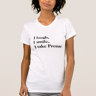 I laugh, I smile, I take Prozac Tees