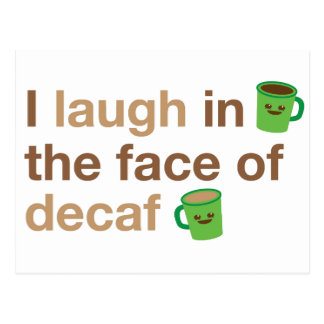 I laugh in the face of DECAF with cute coffee mugs Postcard