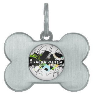 i laugh often.  Feel Good.Be Happy.Tell the World. Pet ID Tag