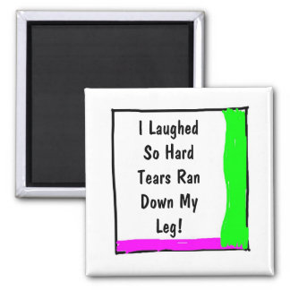 I Laughed So Hard Tears Ran Down My Leg-Square 2 Inch Square Magnet