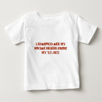 I learned all my social skills from.... baby T-Shirt
