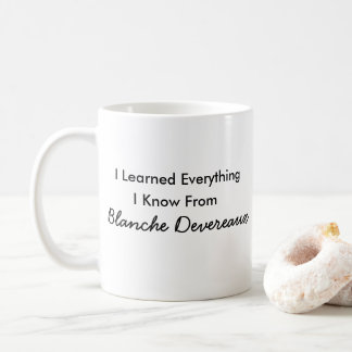 I Learned Everything I Know From Blanche Coffee Mug