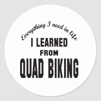 I Learned From Quad Biking. Round Stickers