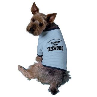 I Learned From Taekwondo. Dog Shirt