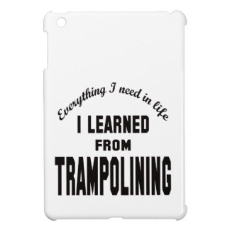 I Learned From Trampolining. Cover For The iPad Mini