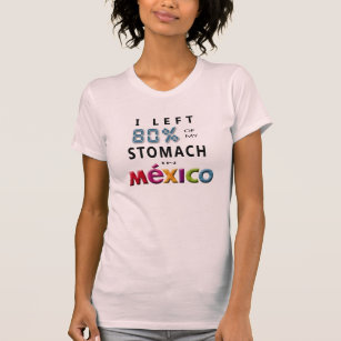 a8f39814 I left 80% of my Stomach in Mexico T-Shirt