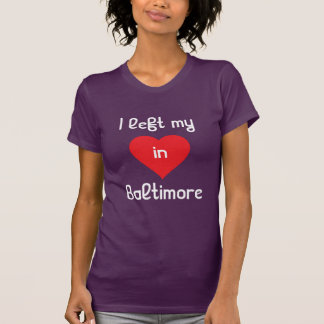 I left my heart in Baltimore T Shirt