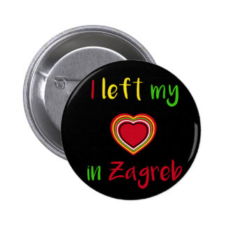 I left my heart in Zagreb Croatian Badge Pinback Button