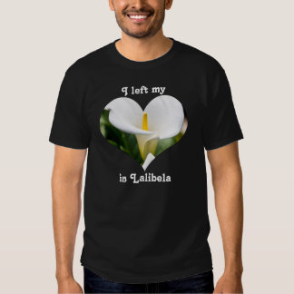 I Left My Heart Lalibela Ethiopia Calla Lily White Tee Shirt