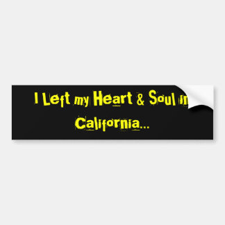 I Left my Heart & Soul in California... Car Bumper Sticker