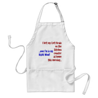 I Left My Left Brain at Home Adult Apron
