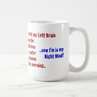 I Left My Left Brain at Home Coffee Mugs