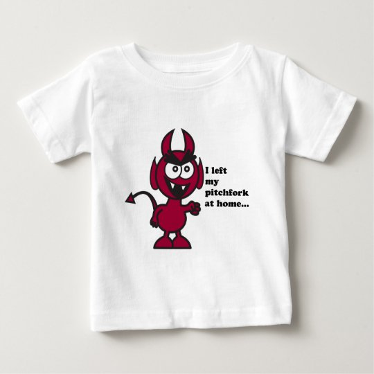 I left my pitchfork at home!! baby T-Shirt