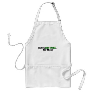I Left The Golf Course For This? Adult Apron