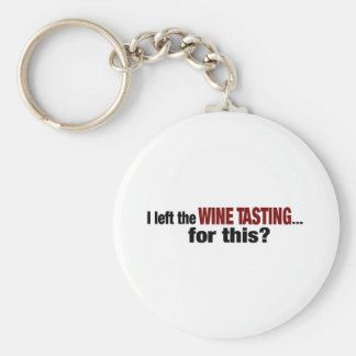I Left Wine Tasting For This Basic Round Button Keychain