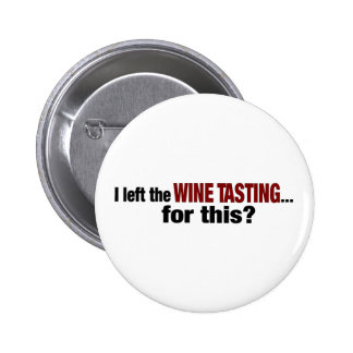 I Left Wine Tasting For This Pinback Button