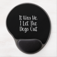 I Let The Dogs Out Gel Mouse Mat
