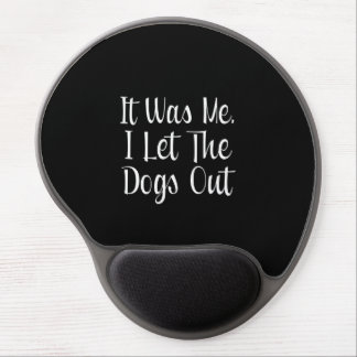 I Let The Dogs Out Gel Mouse Pad