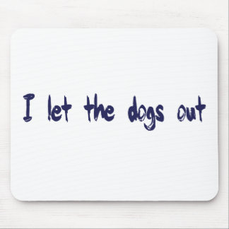 I Let The Dogs Out Mouse Pad
