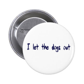 I Let The Dogs Out Pinback Button
