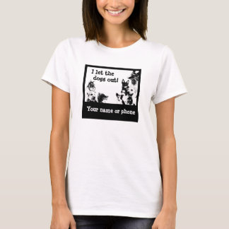 I let the dogs out! T-Shirt