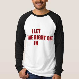 I Let The Right One In Tee Shirt