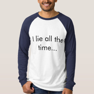 I lie all the time… [T-shirt, one] T-Shirt