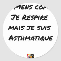 I LIE AS I BREATHE, BUT I AM ASTHMATIC CLASSIC ROUND STICKER