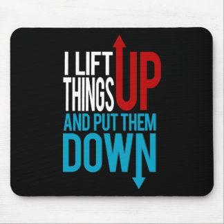 I Lift Things up Funny Gym Rat Mouse Pad